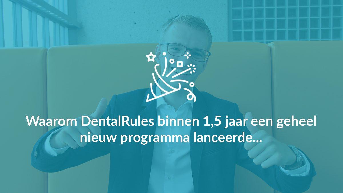 Waarom DentalRules binnen 1,5 jaar een geheel nieuw programma lanceerde